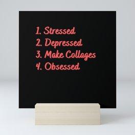 Stressed. Depressed. Make Collages. Obsessed. Mini Art Print