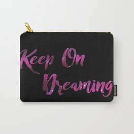 Keep On Dreaming Carry-All Pouch