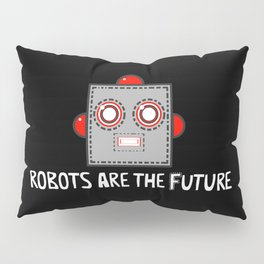 Robots are the Future Pillow Sham