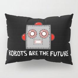 Robots are the Future Pillow Sham