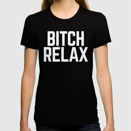 Bitch Relax Funny Quote T-shirt