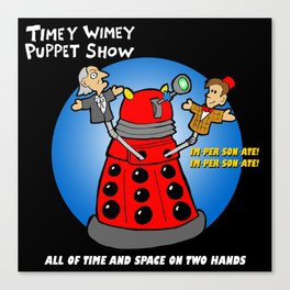 Timey Wimey Puppet Show Canvas Print