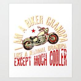 I Am A Biker GrandPa Like A Normal Grandpa Except Much Cooler Art Print
