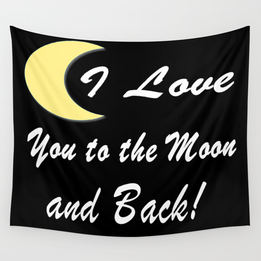 I Love You To The Moon And Back! Great Love, Graph… Wall Tapestry by Fas925 TPS8881414