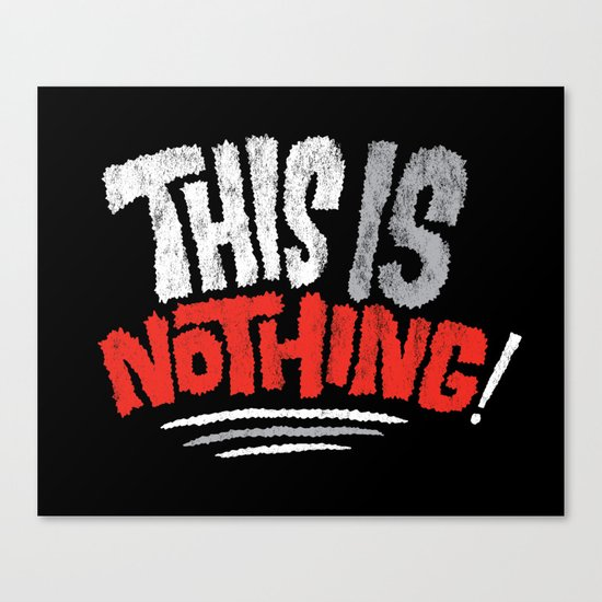 This is Nothing! Canvas Print