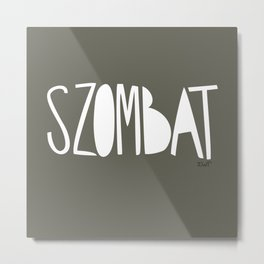 days | szombat Metal Print