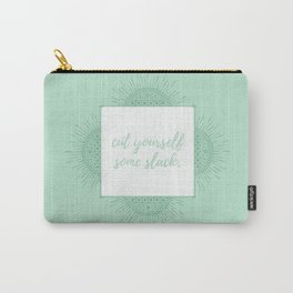 CUT YOURSELF SOME SLACK Carry-All Pouch