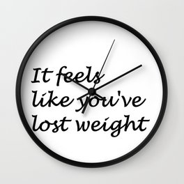 It Feels Like You've lost Your Weight Wall Clock