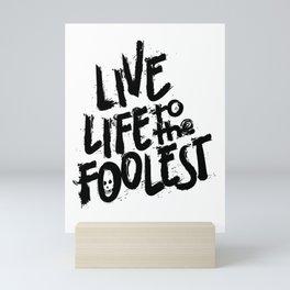 Live Life to the Foolest Mini Art Print