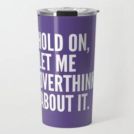 Hold On Let Me Overthink About It (Ultra Violet) Travel Mug