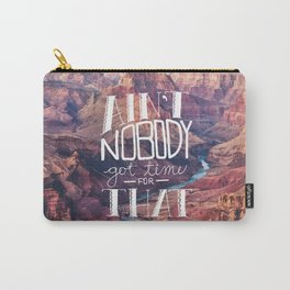 Oddly Placed Quotes 1 : Ain't Nobody Got Time for That Carry-All Pouch