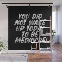 You Did Not Wake Up Today To Be Mediocre black and white monochrome typography poster design Wall Mural