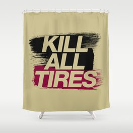 Kill All Tires v5 HQvector Shower Curtain
