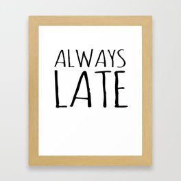 Always Late Simple Text Graphic Framed Art Print