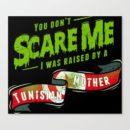 You Don't Scare Me I Was Raised By A Tunisian Mother Canvas Print