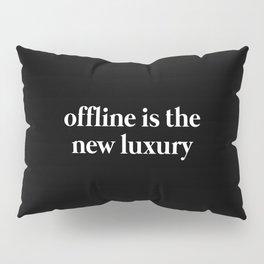 Offline is the new Luxury Pillow Sham