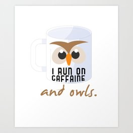 I Run On Caffeine Owls Coffee Lovers Nocturnal Birds Night Hunter Animals Wildlife Wilderness Gift Art Print