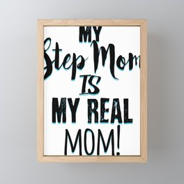 Mother Step Mom is My Real Mom Framed Mini Art Print
