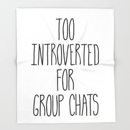 Too Introverted for Group Chats Throw Blanket