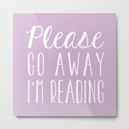 Please Go Away, I'm Reading (Polite Version) - Pink/Purple Metal Print