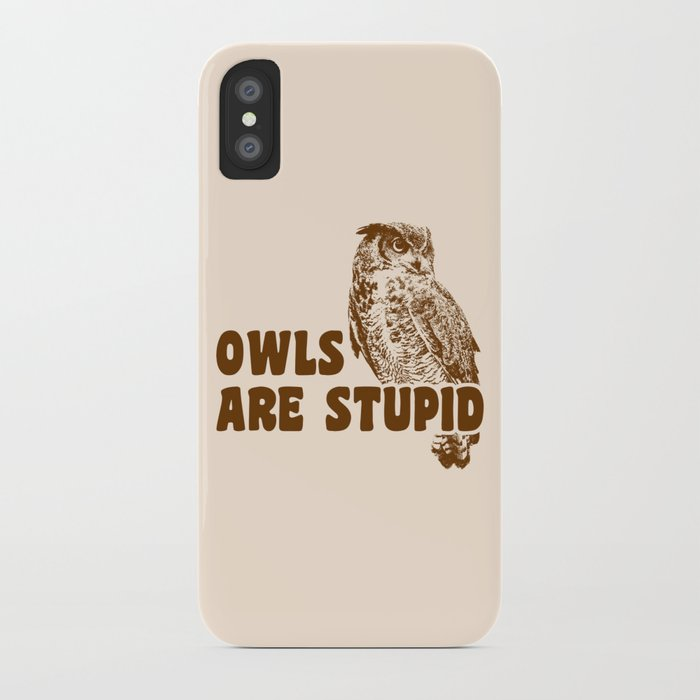 Owls Are Stupid iPhone Case