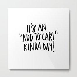 """It's an """"add to cart"""" kinda day! Metal Print"""