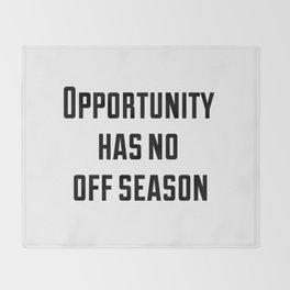 Opportunity has no off season Throw Blanket