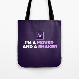 I'm a Mover and a Shaker Tote Bag