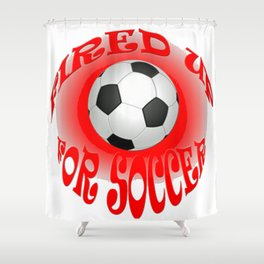 Fired Up For Soccer Shower Curtain