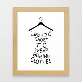 Life is too short to wear boring clothes fashion Framed Art Print