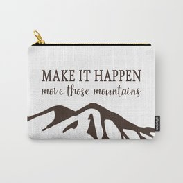 Make it Happen Move Those Mountains Carry-All Pouch