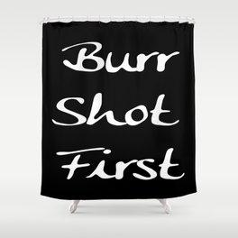 Burr Shot First Shower Curtain