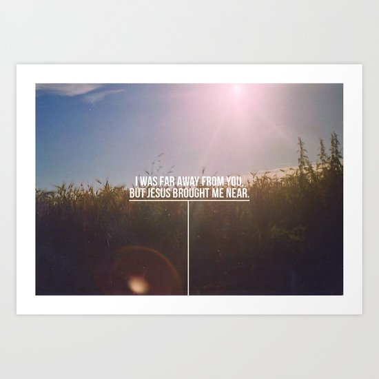 Jesus brought me near.  Art Print