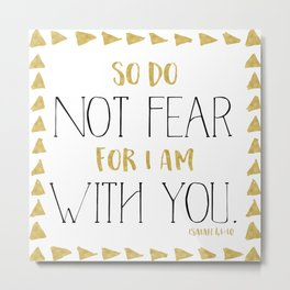 Do not fear Metal Print