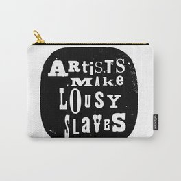 Artists Make Lousy Slaves Carry-All Pouch