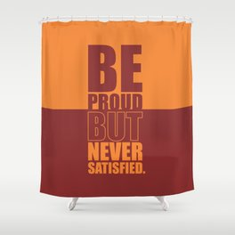 Lab No. 4 -  Be Proud But Never Satisfied Gym Motivational Quotes Poster Shower Curtain