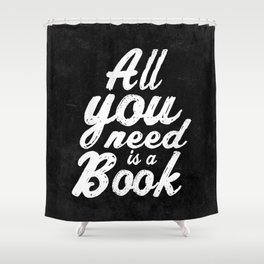 All you need is a book Shower Curtain