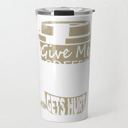 Give Me Coffee And No One Gets Hurt Travel Mug