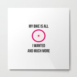 My Bike Is All I Wanted And Much More Wheel Metal Print