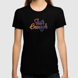 Fair Enough T-shirt