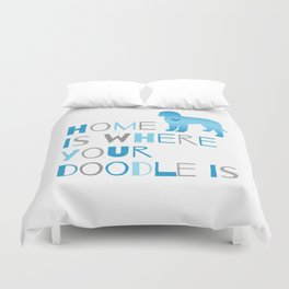 Home is where your Doodle is, Art for the Labradoodle or Goldendoodle dog lover Duvet Cover