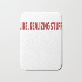 Like, Realizing Stuff Bath Mat