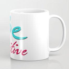 be positive1 Coffee Mug