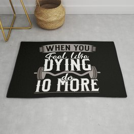 When you Feel Like Dying do 10 More Rug