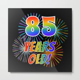 """85th Birthday Themed """"85 YEARS OLD!"""" w/ Rainbow Spectrum Colors + Vibrant Fireworks Inspired Pattern Metal Print"""