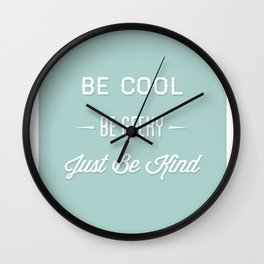 Be Cool. Be Geeky. Just Be Kind. Wall Clock