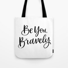 Be You, Bravely. Tote Bag
