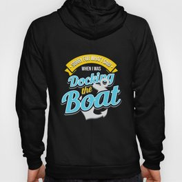 Boat Owner print | Docking The Boat Tee Idea Hoody