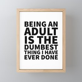Being an Adult is the Dumbest Thing I have Ever Done Framed Mini Art Print