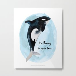 "Be Strong in Your Love - ""Orca Love Watercolor"" Metal Print"